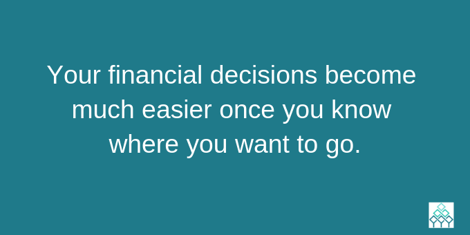 Decisions become easier when you know where you want to go.