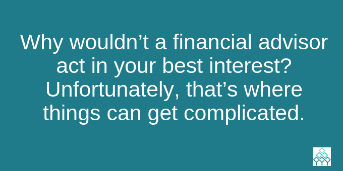 A financial advisor should act in your best interest.