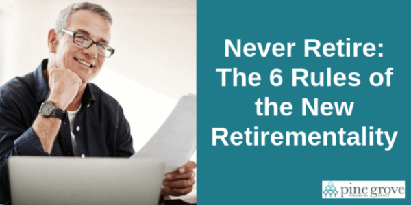 The 6 rules of the new retirementality