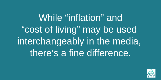 There's a difference between inflation and cost of living.