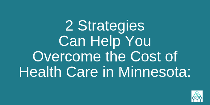 2 Strategies to Help Overcome Cost of Health Care in MN.