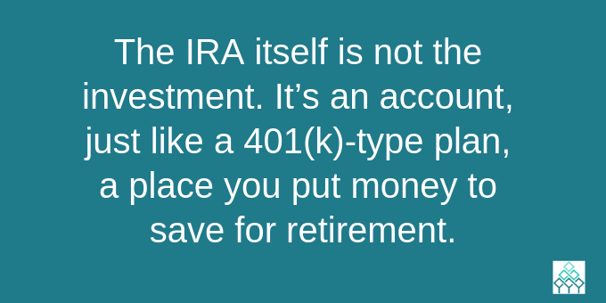 The IRA is an account.